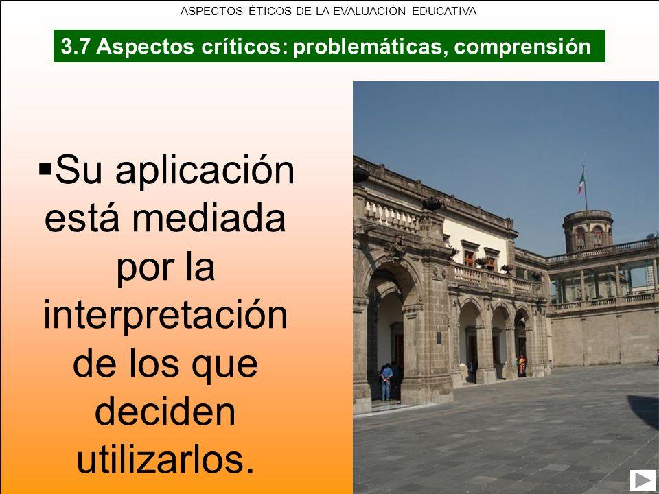 Su aplicación está mediada por la interpretación de los que deciden utilizarlos. 3.7 Aspectos críticos: problemáticas, comprensión ASPECTOS ÉTICOS DE