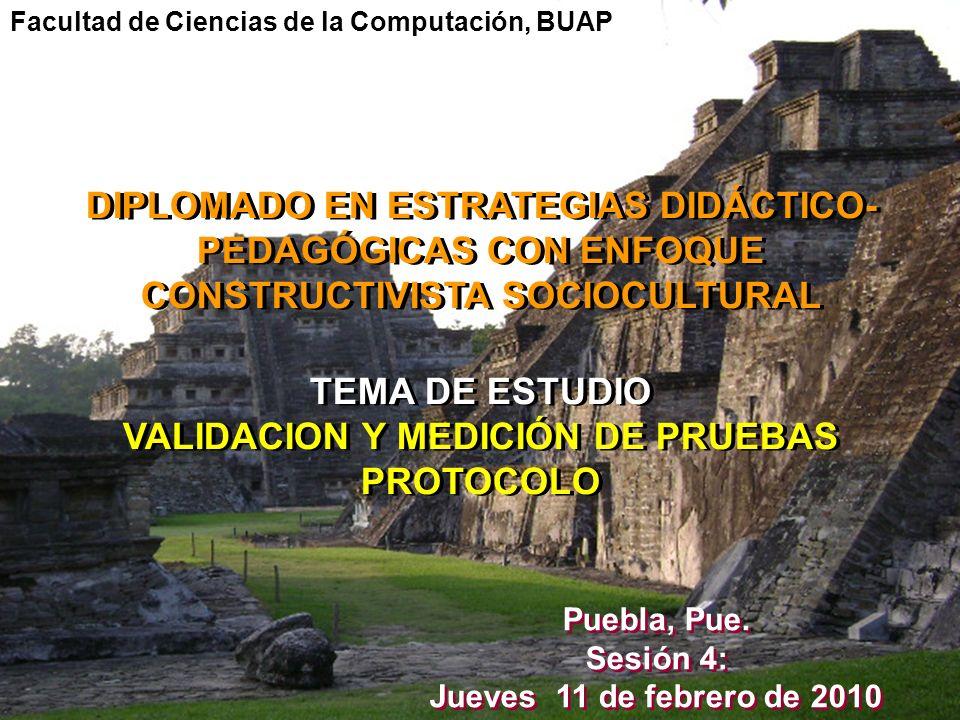 DIPLOMADO EN ESTRATEGIAS DIDÁCTICO- PEDAGÓGICAS CON ENFOQUE CONSTRUCTIVISTA SOCIOCULTURAL TEMA DE ESTUDIO VALIDACION Y MEDICIÓN DE PRUEBAS PROTOCOLO D