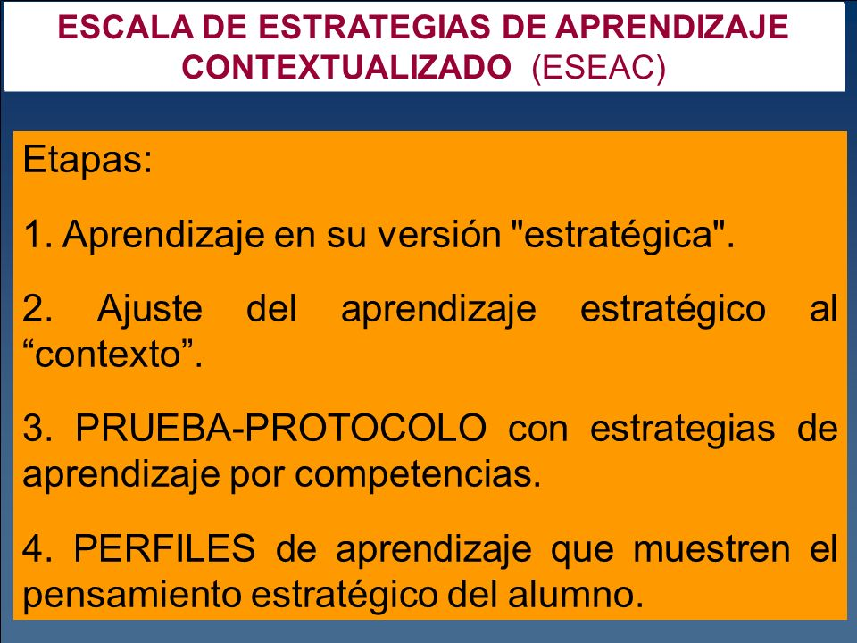 ESCALA DE ESTRATEGIAS DE APRENDIZAJE CONTEXTUALIZADO (ESEAC) Etapas: 1. Aprendizaje en su versión