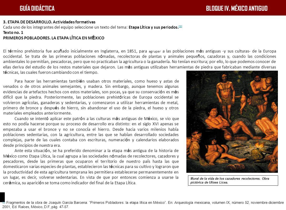 GUÍA DIDÁCTICA BLOQUE IV. MÉXICO ANTIGUO Mural de la vida de los cazadores recolectores. Obra pictórica de Ulises Licea. 3. ETAPA DE DESARROLLO. Activ