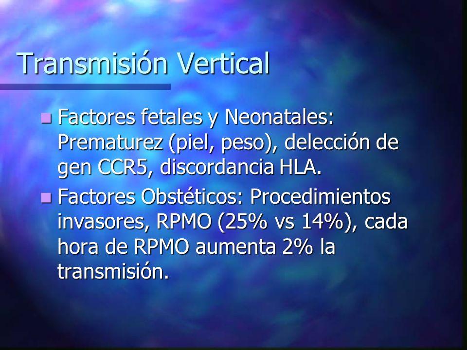 Transmisión Vertical Factores fetales y Neonatales: Prematurez (piel, peso), delección de gen CCR5, discordancia HLA. Factores fetales y Neonatales: P
