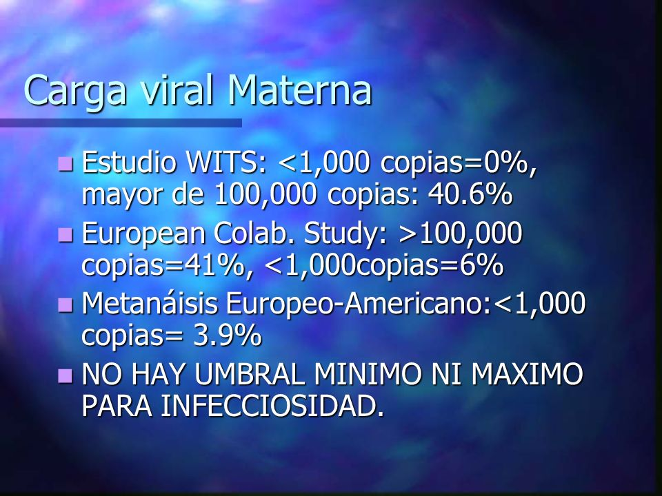 Carga viral Materna Estudio WITS: <1,000 copias=0%, mayor de 100,000 copias: 40.6% Estudio WITS: <1,000 copias=0%, mayor de 100,000 copias: 40.6% Euro