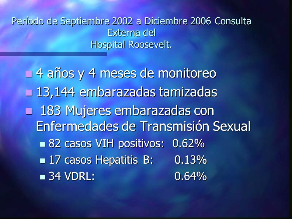 Período de Septiembre 2002 a Diciembre 2006 Consulta Externa del Hospital Roosevelt. 4 años y 4 meses de monitoreo 4 años y 4 meses de monitoreo 13,14