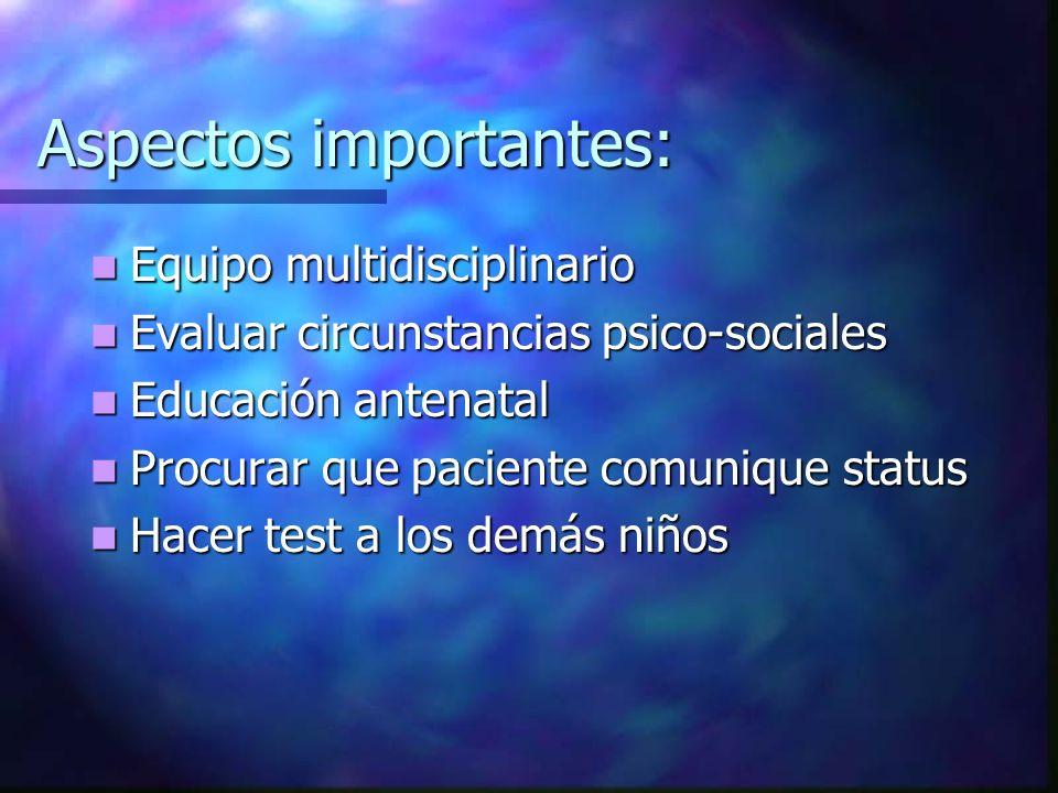 Aspectos importantes: Equipo multidisciplinario Equipo multidisciplinario Evaluar circunstancias psico-sociales Evaluar circunstancias psico-sociales