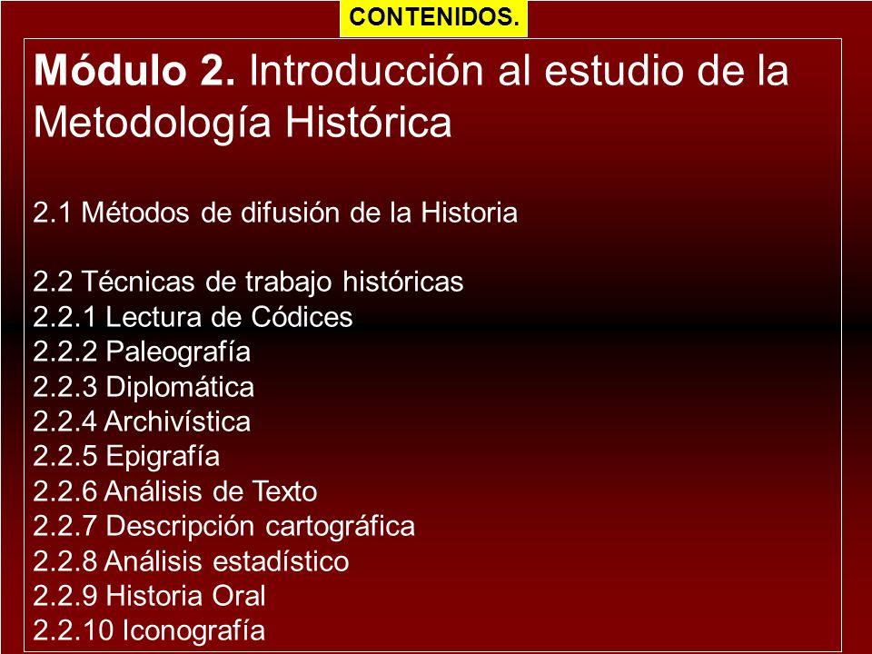 Módulo 2. Introducción al estudio de la Metodología Histórica 2.1 Métodos de difusión de la Historia 2.2 Técnicas de trabajo históricas 2.2.1 Lectura