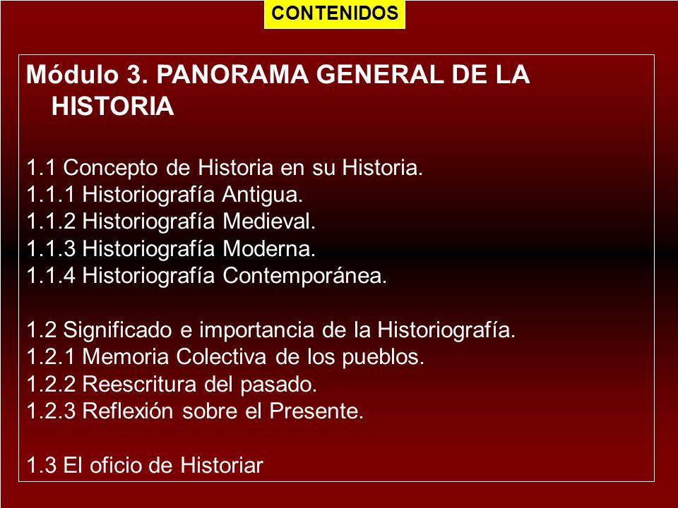 Módulo 3. PANORAMA GENERAL DE LA HISTORIA 1.1 Concepto de Historia en su Historia. 1.1.1 Historiografía Antigua. 1.1.2 Historiografía Medieval. 1.1.3