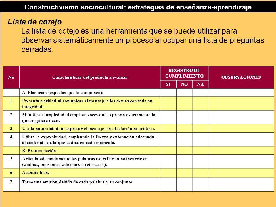 Constructivismo sociocultural: estrategias de enseñanza-aprendizaje Lista de cotejo La lista de cotejo es una herramienta que puede utilizar para obse