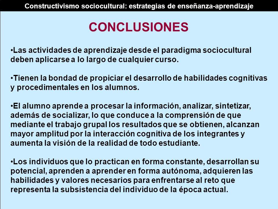 Constructivismo sociocultural: estrategias de enseñanza-aprendizaje Las actividades de aprendizaje desde el paradigma sociocultural deben aplicarse a