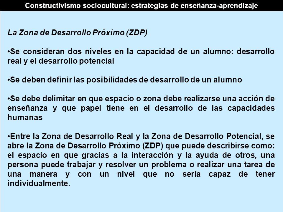 Constructivismo sociocultural: estrategias de enseñanza-aprendizaje La Zona de Desarrollo Próximo (ZDP) Se consideran dos niveles en la capacidad de u
