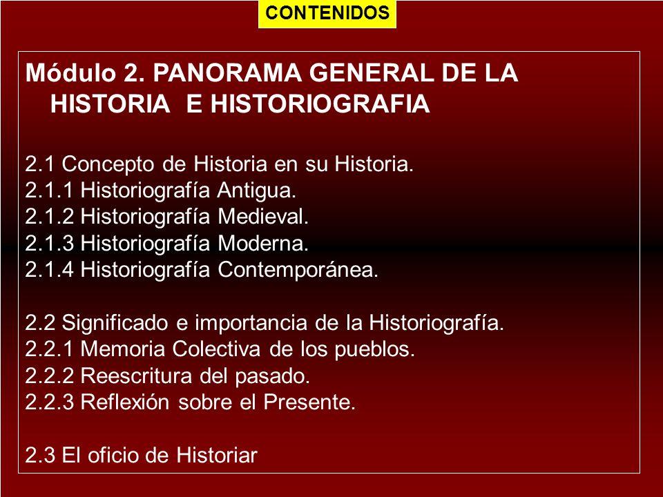 Módulo 2. PANORAMA GENERAL DE LA HISTORIA E HISTORIOGRAFIA 2.1 Concepto de Historia en su Historia. 2.1.1 Historiografía Antigua. 2.1.2 Historiografía