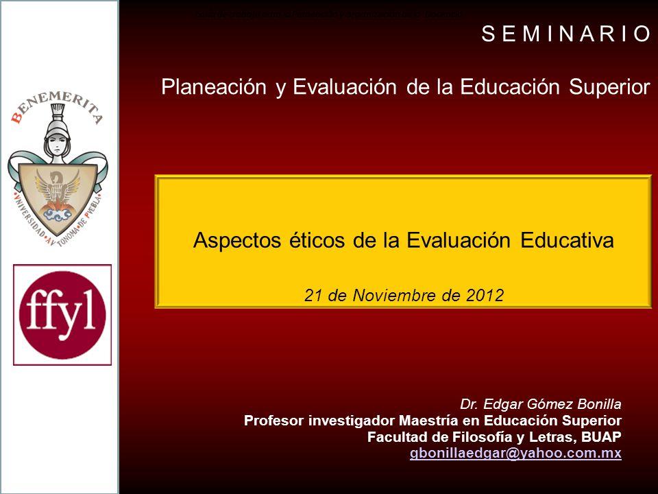 Aspectos éticos de la Evaluación Educativa 21 de Noviembre de 2012 Gu í a de trabajo para la Planeaci ó n y organizaci ó n de la Docencia Dr.