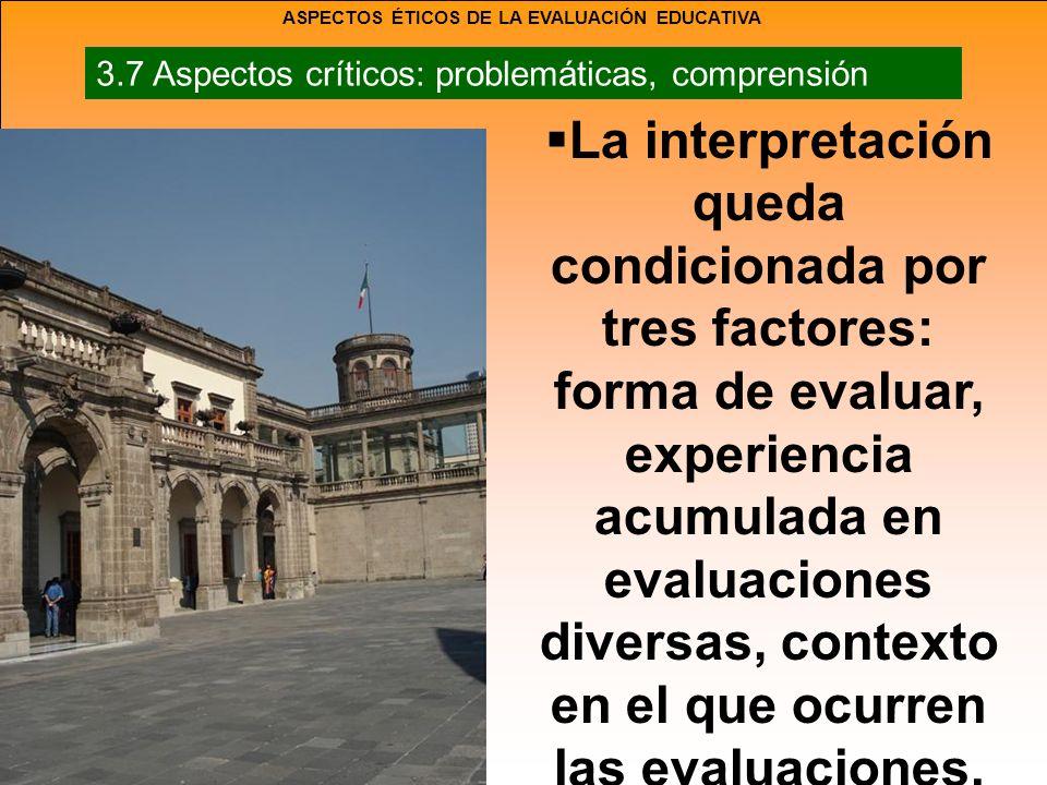 La interpretación queda condicionada por tres factores: forma de evaluar, experiencia acumulada en evaluaciones diversas, contexto en el que ocurren las evaluaciones.