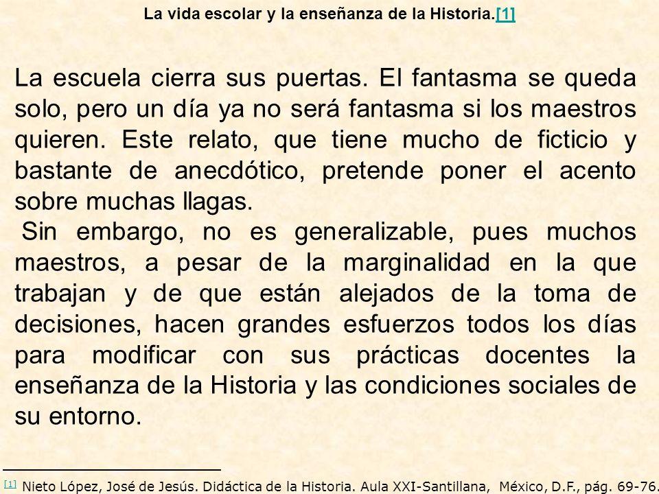 La vida escolar y la enseñanza de la Historia.[1][1] [1] Nieto López, José de Jesús. Didáctica de la Historia. Aula XXI-Santillana, México, D.F., pág.