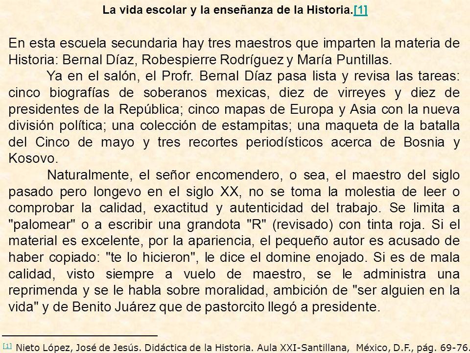 En esta escuela secundaria hay tres maestros que imparten la materia de Historia: Bernal Díaz, Robespierre Rodríguez y María Puntillas. Ya en el salón