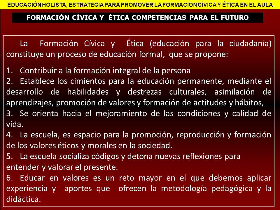 FORMACIÓN CÍVICA Y ÉTICA COMPETENCIAS PARA EL FUTURO EDUCACIÓN HOLISTA, ESTRATEGIA PARA PROMOVER LA FORMACIÓN CÍVICA Y ÉTICA EN EL AULA Formación Cívi