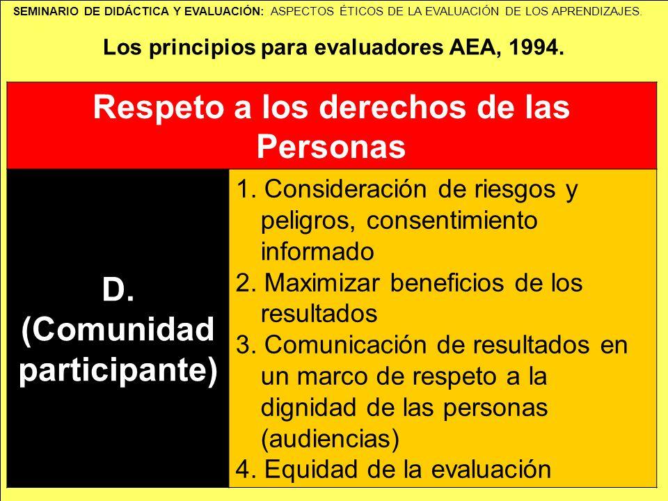SEMINARIO DE DIDÁCTICA Y EVALUACIÓN: ASPECTOS ÉTICOS DE LA EVALUACIÓN DE LOS APRENDIZAJES. Los principios para evaluadores AEA, 1994. Respeto a los de