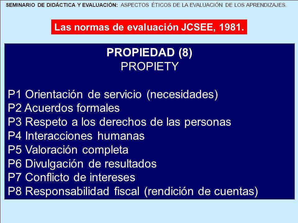 SEMINARIO DE DIDÁCTICA Y EVALUACIÓN: ASPECTOS ÉTICOS DE LA EVALUACIÓN DE LOS APRENDIZAJES. Las normas de evaluación JCSEE, 1981. PROPIEDAD (8) PROPIET