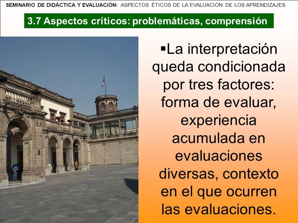 SEMINARIO DE DIDÁCTICA Y EVALUACIÓN: ASPECTOS ÉTICOS DE LA EVALUACIÓN DE LOS APRENDIZAJES. La interpretación queda condicionada por tres factores: for