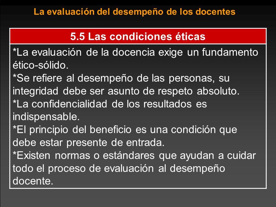 5.5 Las condiciones éticas *La evaluación de la docencia exige un fundamento ético-sólido.