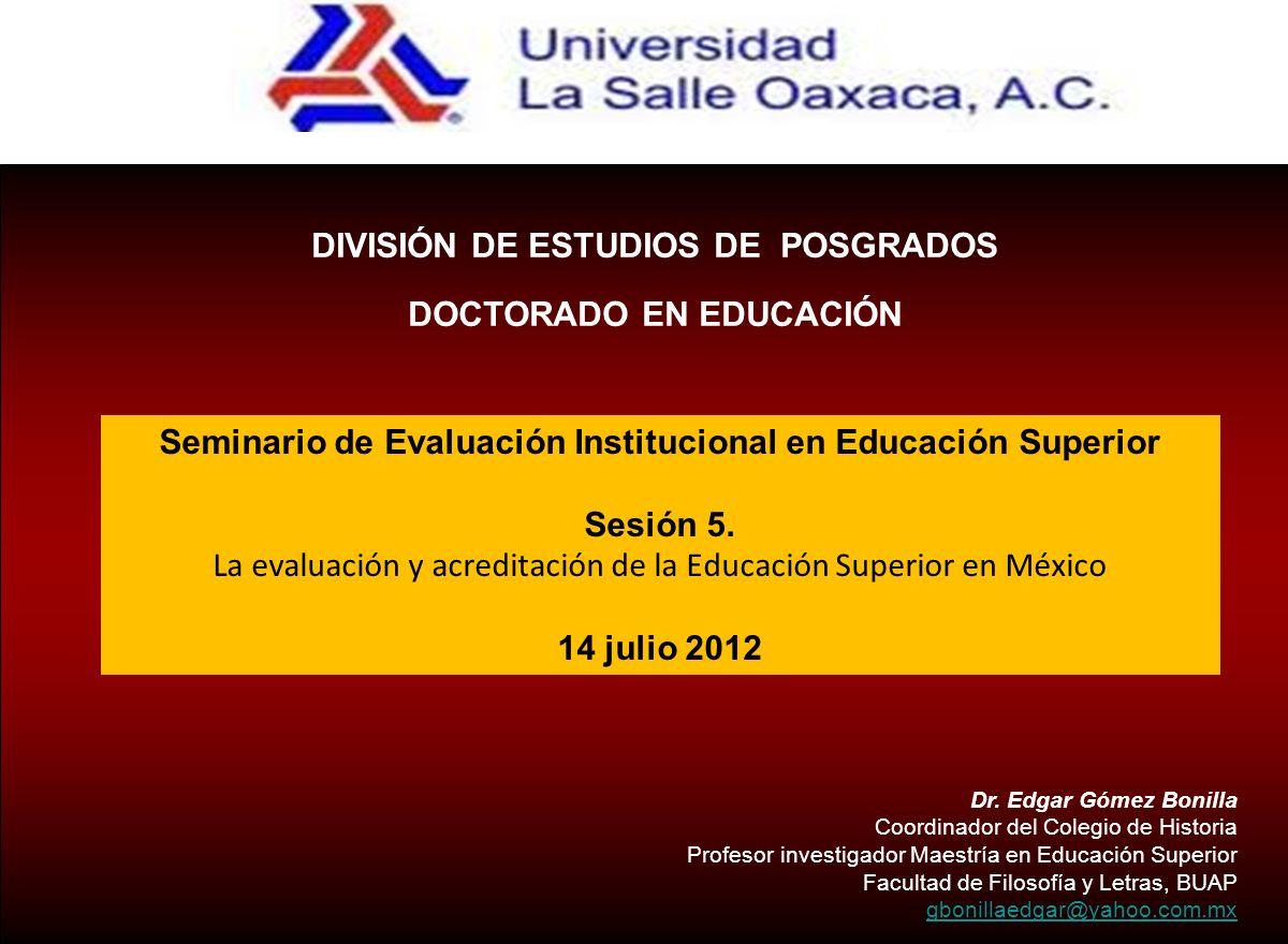Seminario de Evaluación Institucional en Educación Superior Sesión 5. La evaluación y acreditación de la Educación Superior en México 14 julio 2012 DI