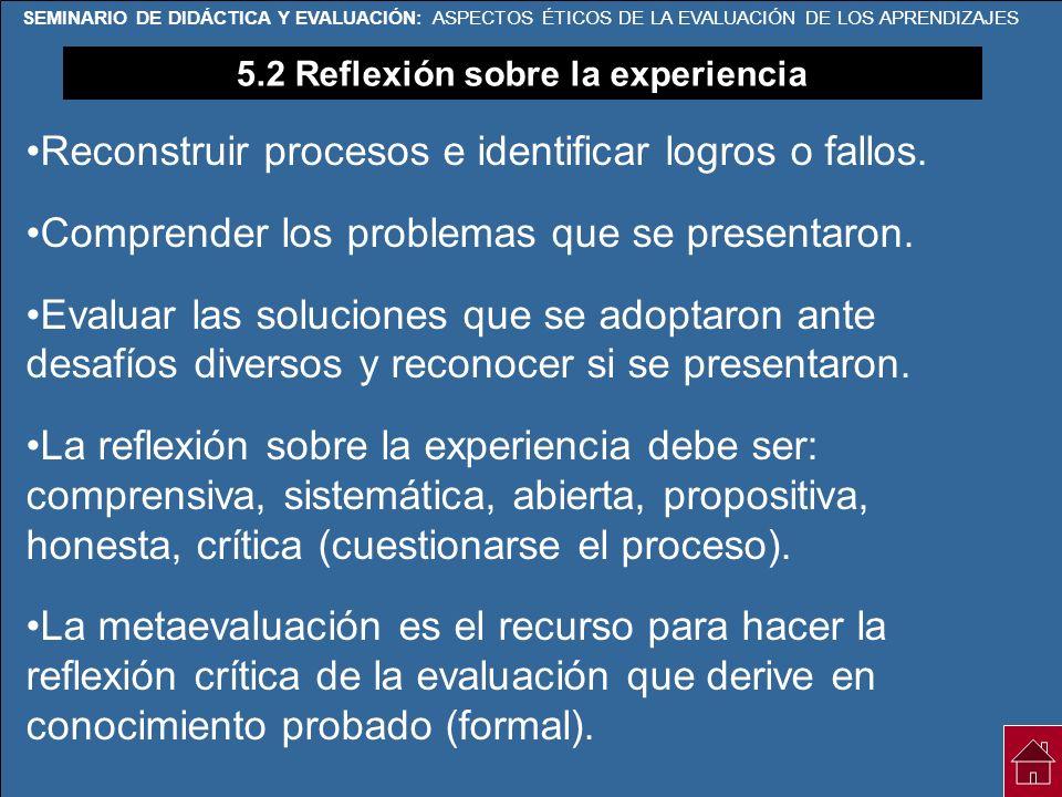 SEMINARIO DE DIDÁCTICA Y EVALUACIÓN: ASPECTOS ÉTICOS DE LA EVALUACIÓN DE LOS APRENDIZAJES 5.2 Reflexión sobre la experiencia Reconstruir procesos e id