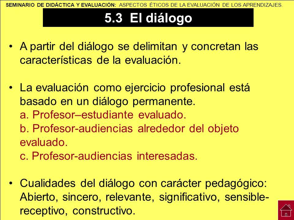 SEMINARIO DE DIDÁCTICA Y EVALUACIÓN: ASPECTOS ÉTICOS DE LA EVALUACIÓN DE LOS APRENDIZAJES. 5.3 El diálogo A partir del diálogo se delimitan y concreta