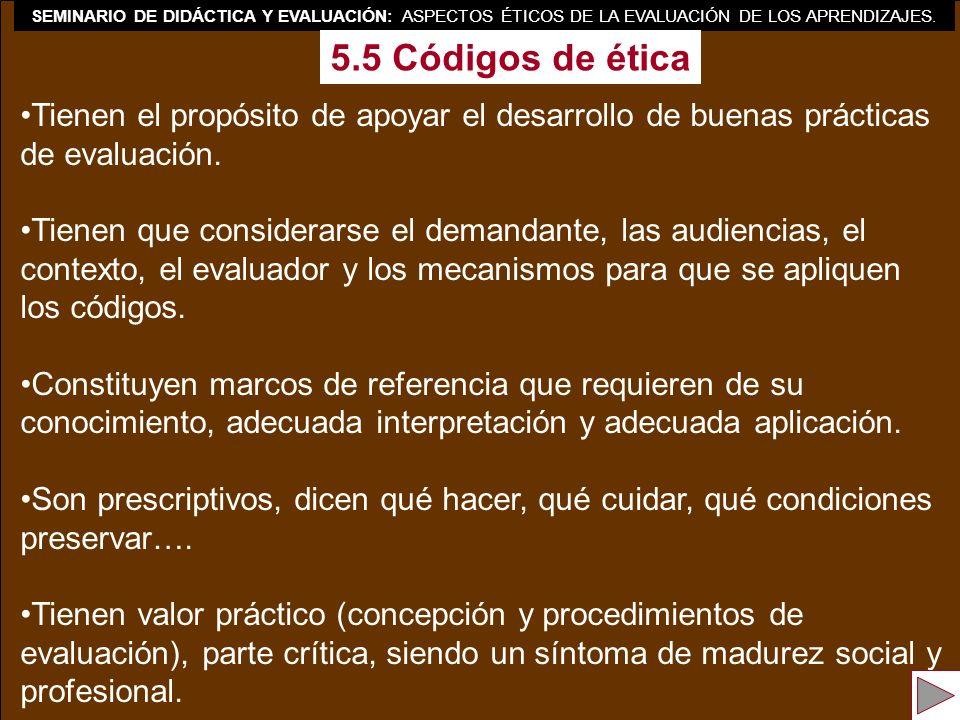 SEMINARIO DE DIDÁCTICA Y EVALUACIÓN: ASPECTOS ÉTICOS DE LA EVALUACIÓN DE LOS APRENDIZAJES. 5.5 Códigos de ética Tienen el propósito de apoyar el desar