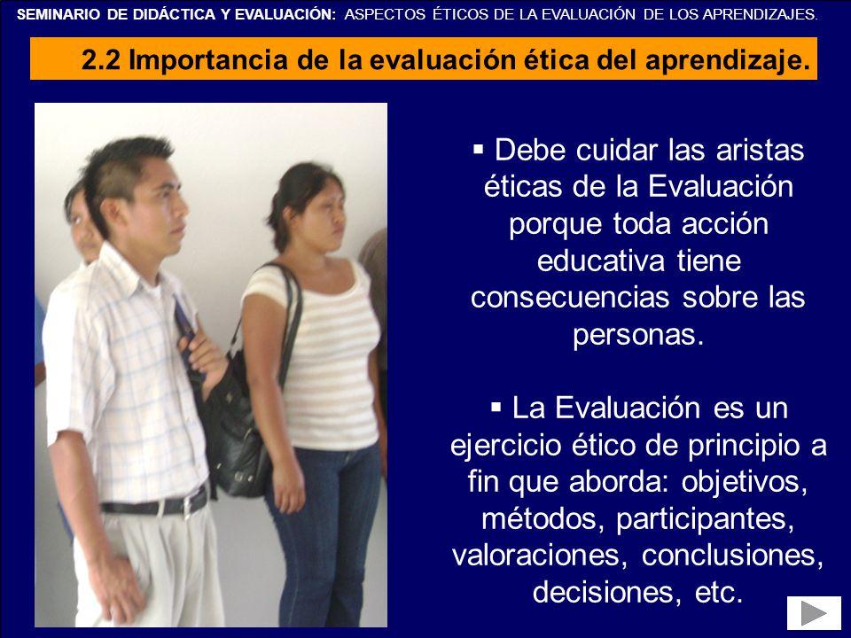 SEMINARIO DE DIDÁCTICA Y EVALUACIÓN: ASPECTOS ÉTICOS DE LA EVALUACIÓN DE LOS APRENDIZAJES. Debe cuidar las aristas éticas de la Evaluación porque toda