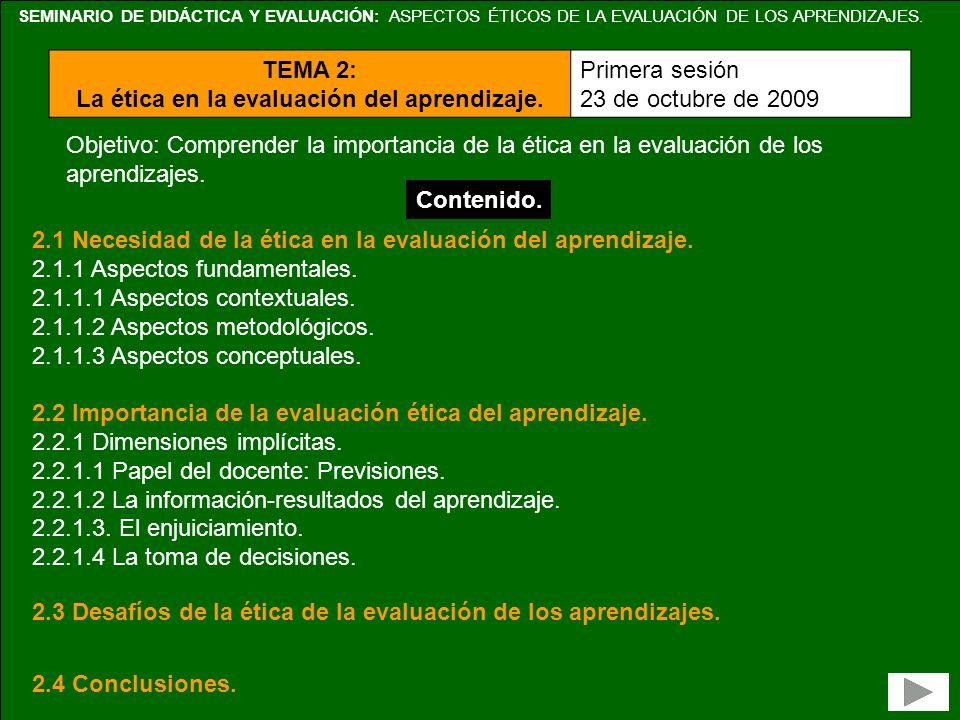 SEMINARIO DE DIDÁCTICA Y EVALUACIÓN: ASPECTOS ÉTICOS DE LA EVALUACIÓN DE LOS APRENDIZAJES. TEMA 2: La ética en la evaluación del aprendizaje. Primera