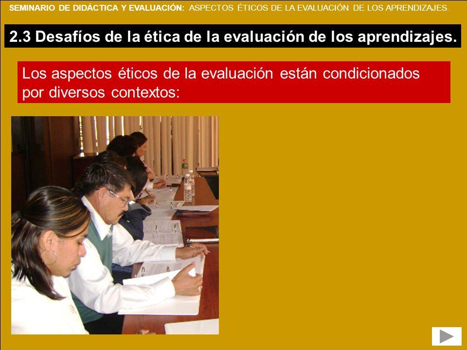 SEMINARIO DE DIDÁCTICA Y EVALUACIÓN: ASPECTOS ÉTICOS DE LA EVALUACIÓN DE LOS APRENDIZAJES. 2.3 Desafíos de la ética de la evaluación de los aprendizaj