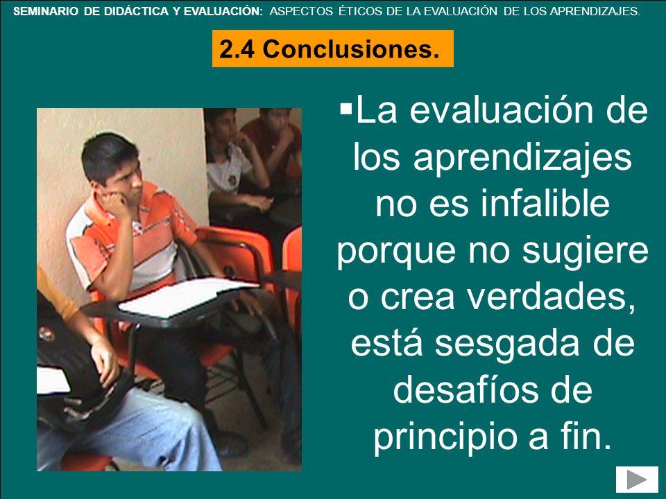 SEMINARIO DE DIDÁCTICA Y EVALUACIÓN: ASPECTOS ÉTICOS DE LA EVALUACIÓN DE LOS APRENDIZAJES. La evaluación de los aprendizajes no es infalible porque no
