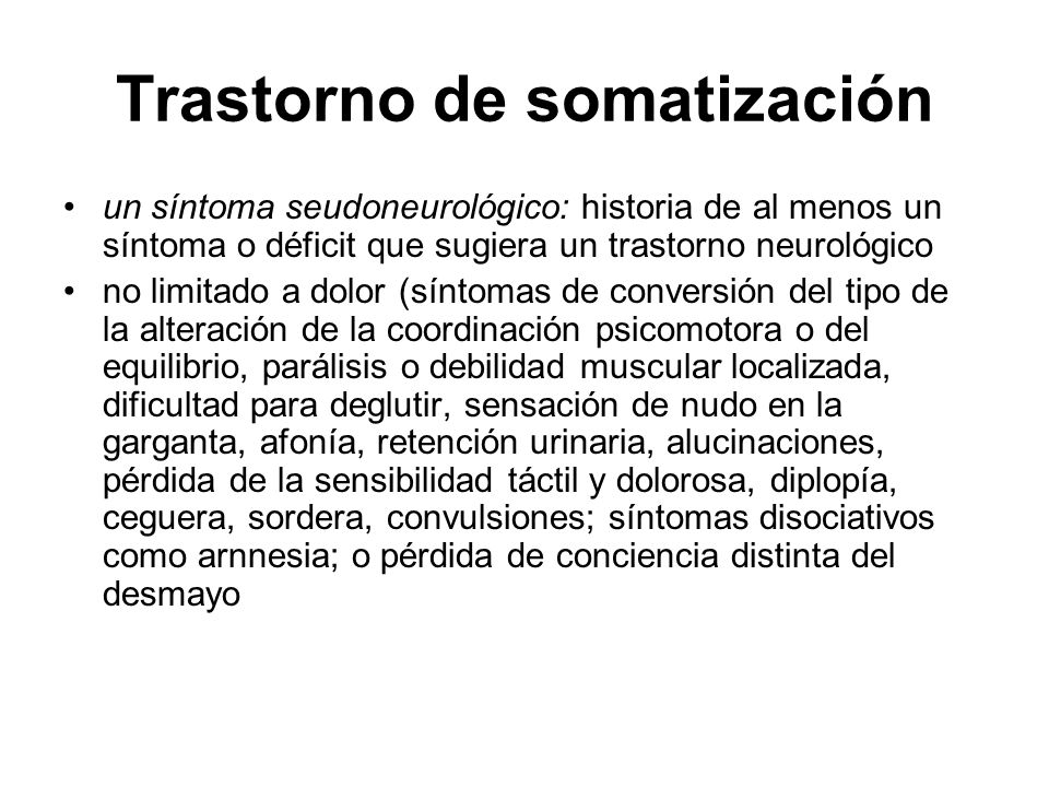 Trastorno de somatización un síntoma seudoneurológico: historia de al menos un síntoma o déficit que sugiera un trastorno neurológico no limitado a do