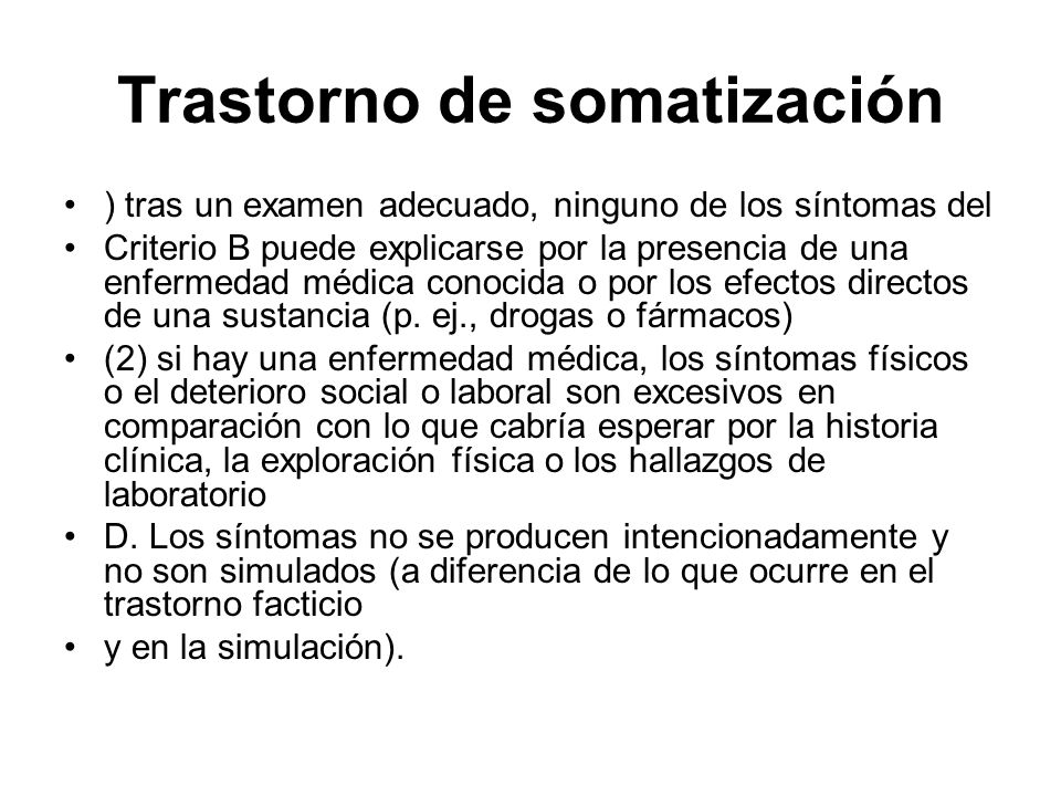 Trastorno de somatización ) tras un examen adecuado, ninguno de los síntomas del Criterio B puede explicarse por la presencia de una enfermedad médica