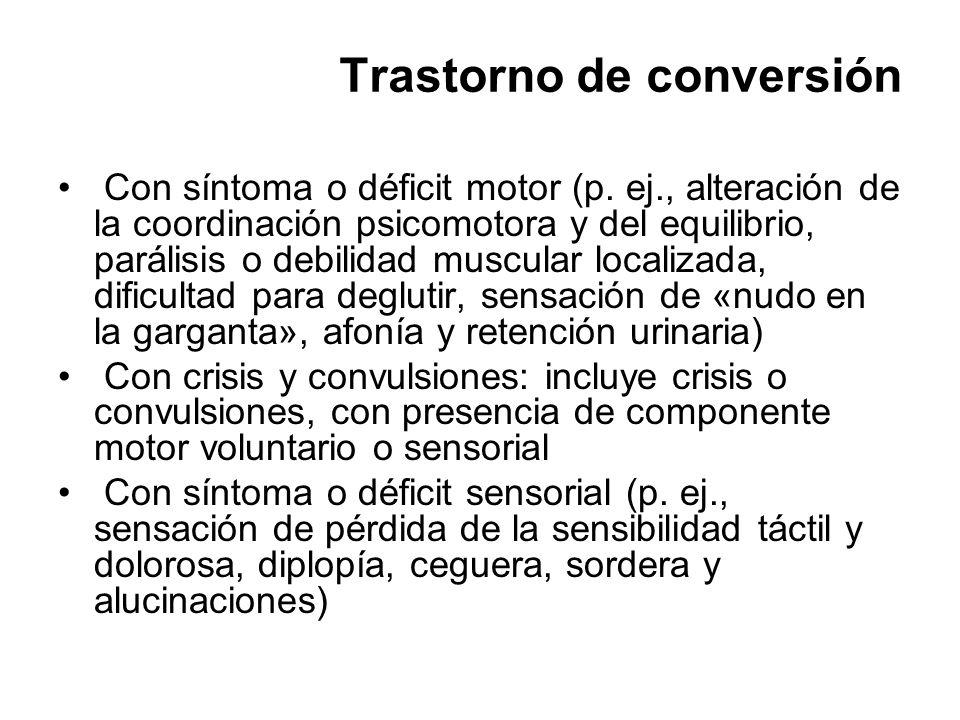Trastorno de conversión Con síntoma o déficit motor (p. ej., alteración de la coordinación psicomotora y del equilibrio, parálisis o debilidad muscula