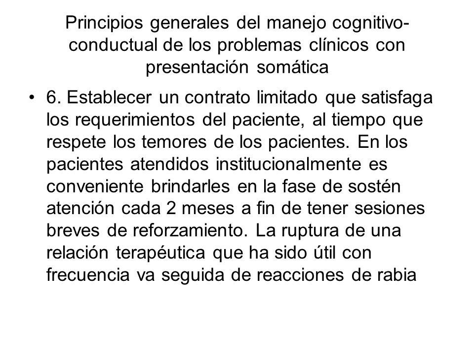Principios generales del manejo cognitivo- conductual de los problemas clínicos con presentación somática 6. Establecer un contrato limitado que satis