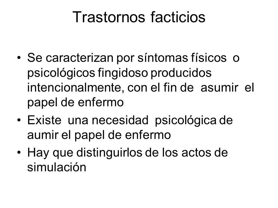 Trastornos facticios Se caracterizan por síntomas físicos o psicológicos fingidoso producidos intencionalmente, con el fin de asumir el papel de enfer
