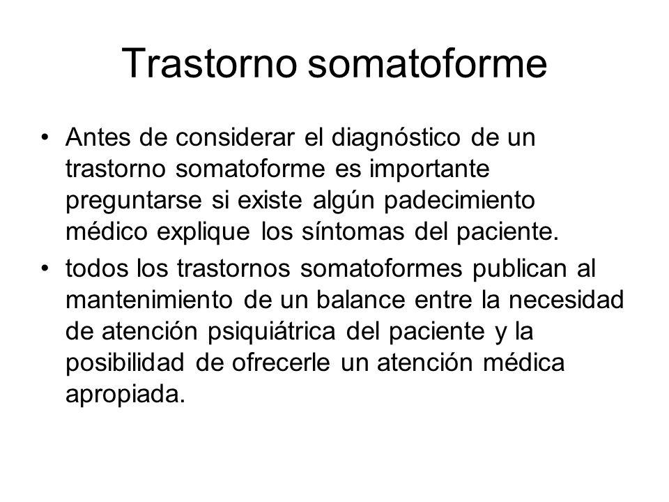 Trastorno somatoforme Antes de considerar el diagnóstico de un trastorno somatoforme es importante preguntarse si existe algún padecimiento médico exp