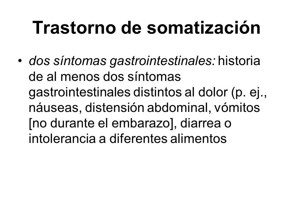 Trastorno de somatización dos síntomas gastrointestinales: historia de al menos dos síntomas gastrointestinales distintos al dolor (p. ej., náuseas, d
