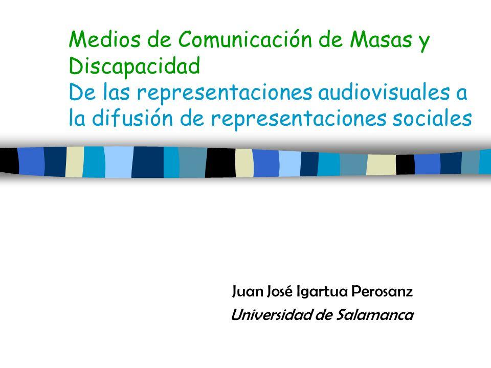 Medios de Comunicación de Masas y Discapacidad De las representaciones audiovisuales a la difusión de representaciones sociales Juan José Igartua Pero