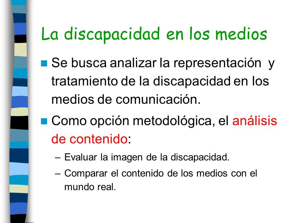 La discapacidad en los medios Se busca analizar la representación y tratamiento de la discapacidad en los medios de comunicación. Como opción metodoló