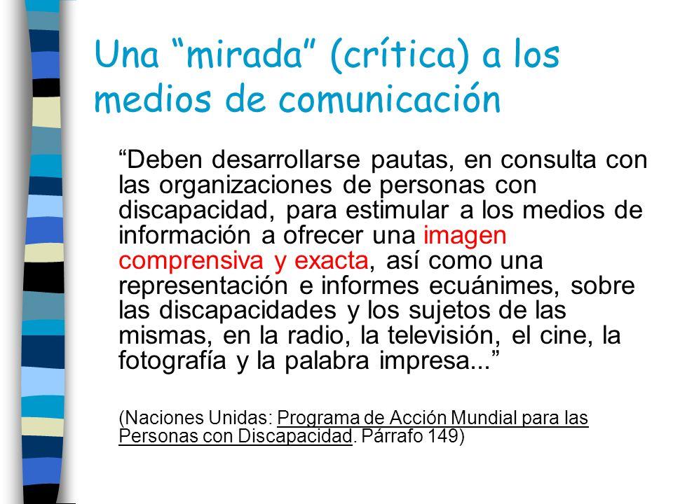 Una mirada (crítica) a los medios de comunicación Deben desarrollarse pautas, en consulta con las organizaciones de personas con discapacidad, para es