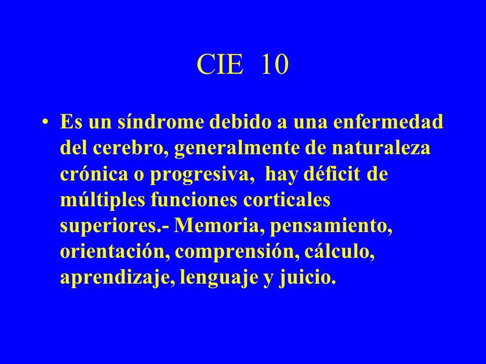 CIE 10 Es un síndrome debido a una enfermedad del cerebro, generalmente de naturaleza crónica o progresiva, hay déficit de múltiples funciones cortica