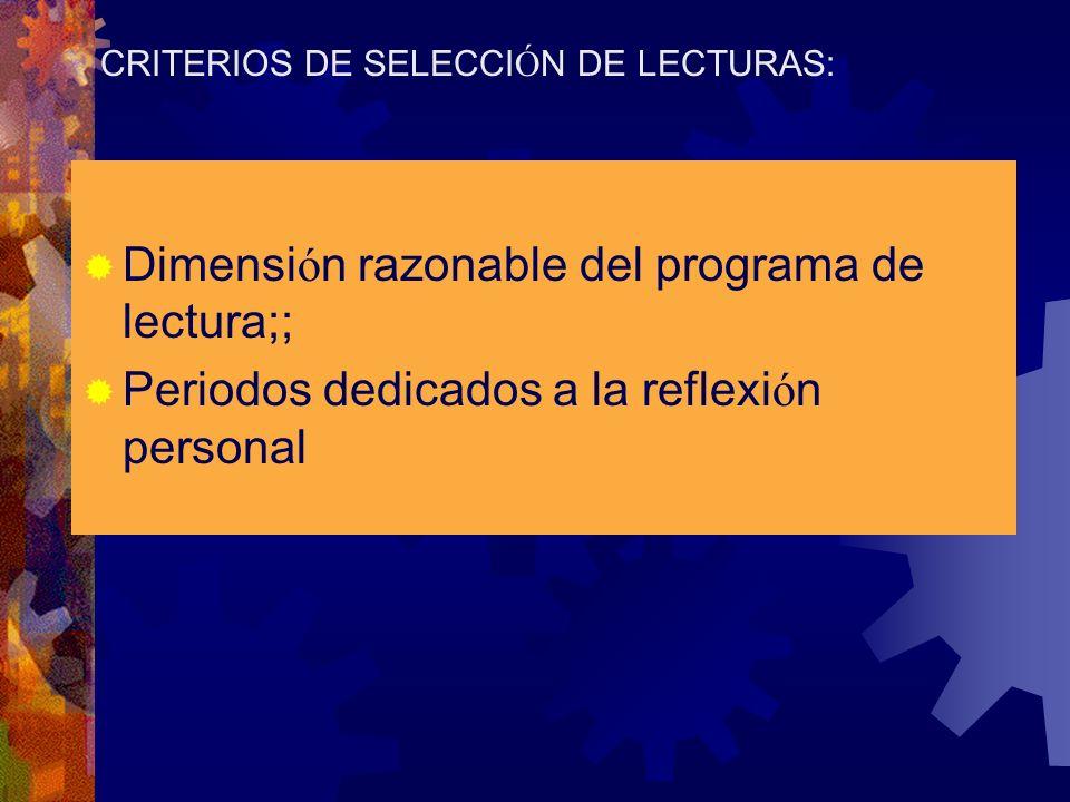 CRITERIOS DE SELECCI Ó N DE LECTURAS: Dimensi ó n razonable del programa de lectura;; Periodos dedicados a la reflexi ó n personal