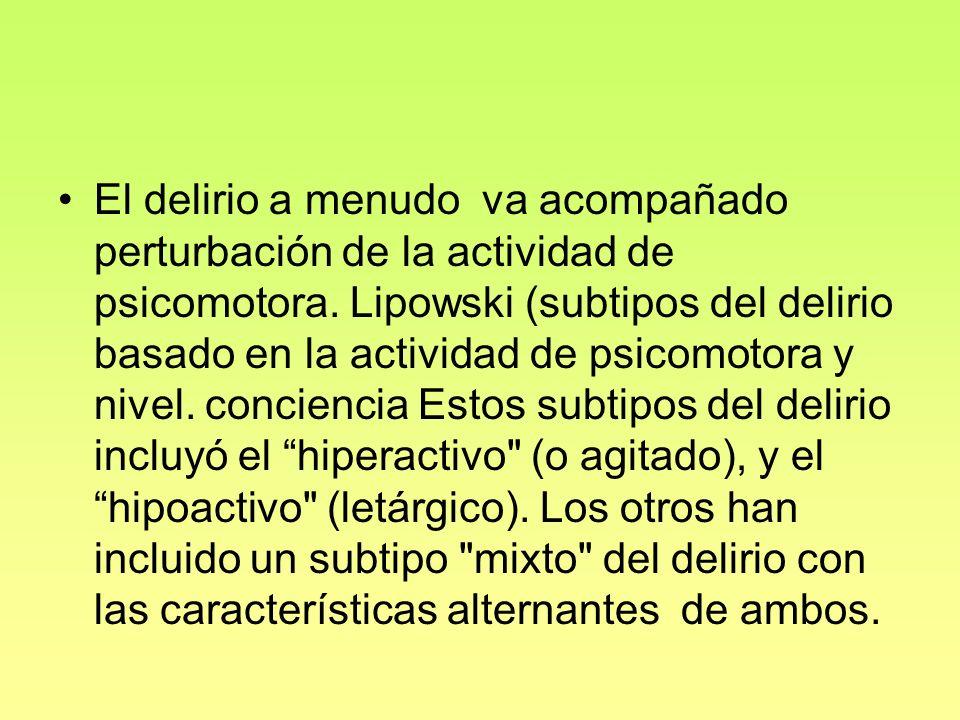 El delirio a menudo va acompañado perturbación de la actividad de psicomotora. Lipowski (subtipos del delirio basado en la actividad de psicomotora y