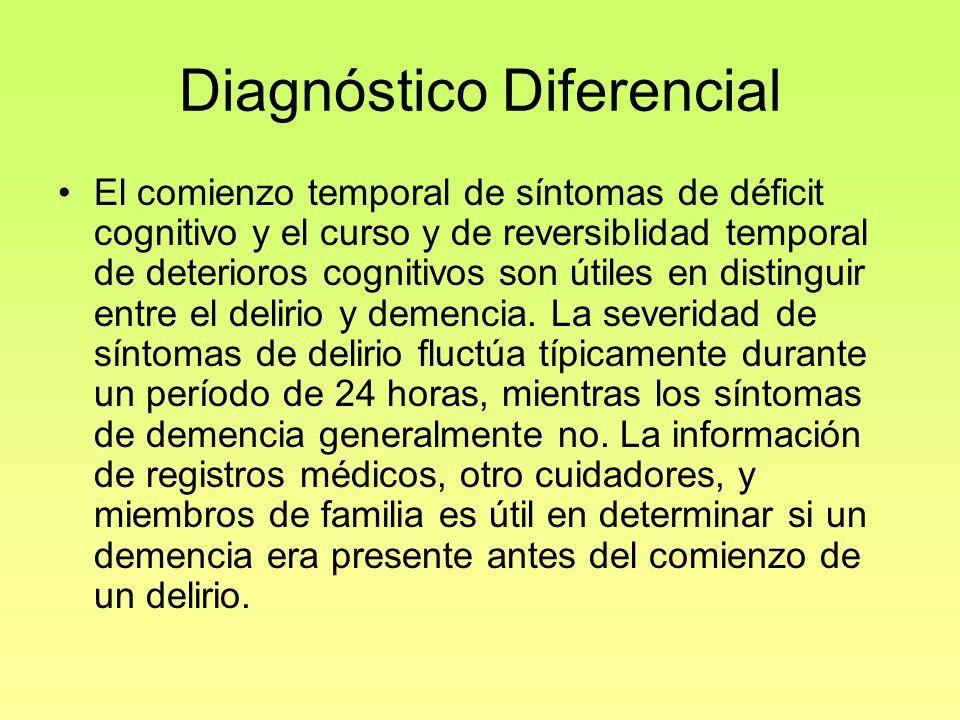 Diagnóstico Diferencial El comienzo temporal de síntomas de déficit cognitivo y el curso y de reversiblidad temporal de deterioros cognitivos son útil