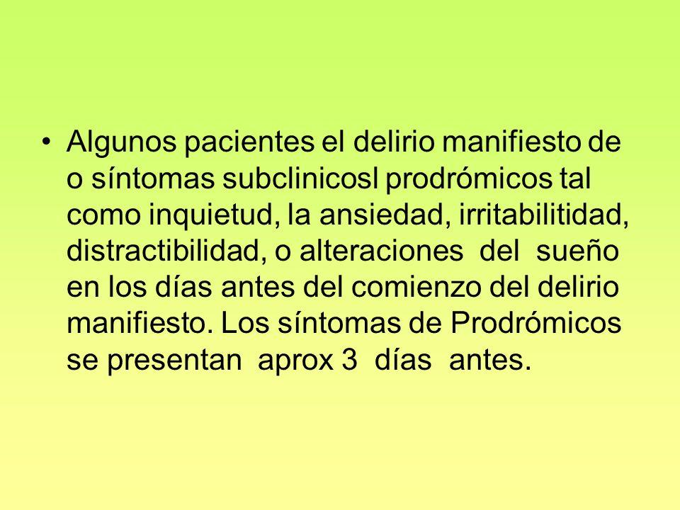 Algunos pacientes el delirio manifiesto de o síntomas subclinicosl prodrómicos tal como inquietud, la ansiedad, irritabilitidad, distractibilidad, o a