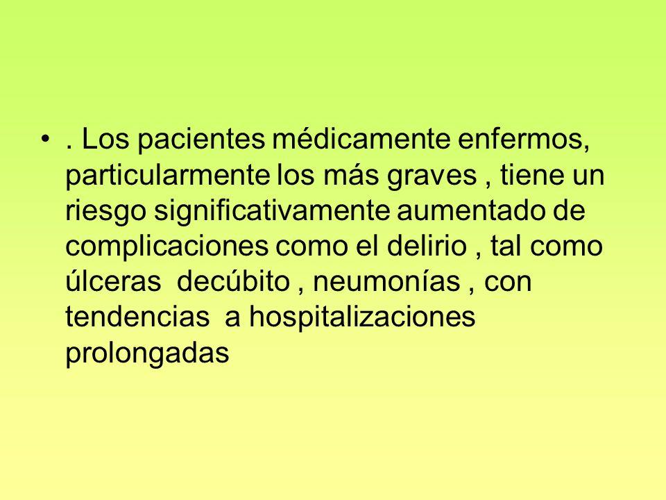 . Los pacientes médicamente enfermos, particularmente los más graves, tiene un riesgo significativamente aumentado de complicaciones como el delirio,