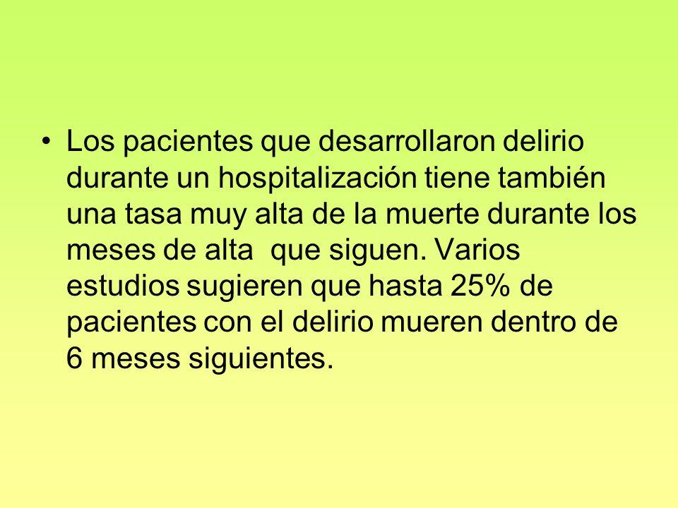 Los pacientes que desarrollaron delirio durante un hospitalización tiene también una tasa muy alta de la muerte durante los meses de alta que siguen.