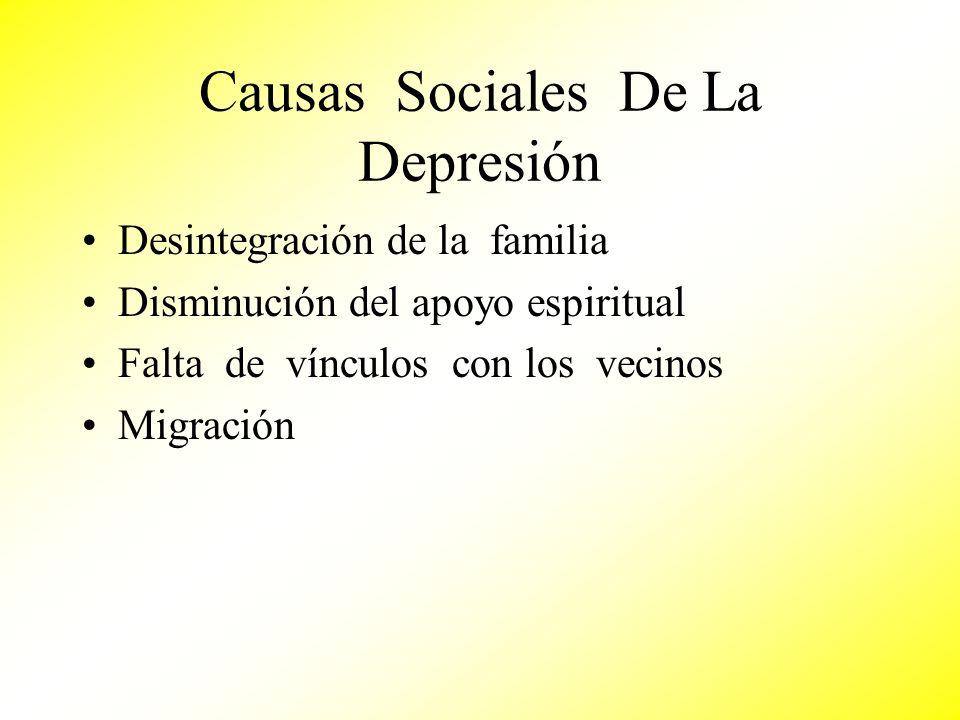 Causas Sociales De La Depresión Desintegración de la familia Disminución del apoyo espiritual Falta de vínculos con los vecinos Migración