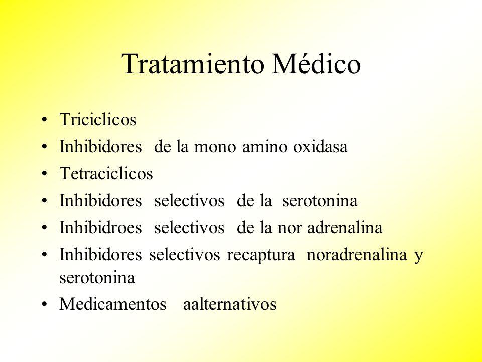 Tratamiento Médico Triciclicos Inhibidores de la mono amino oxidasa Tetraciclicos Inhibidores selectivos de la serotonina Inhibidroes selectivos de la